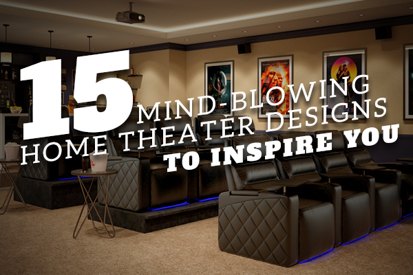15 Mind Blowing Home Theater Designs To Inspire You Seatup Llc